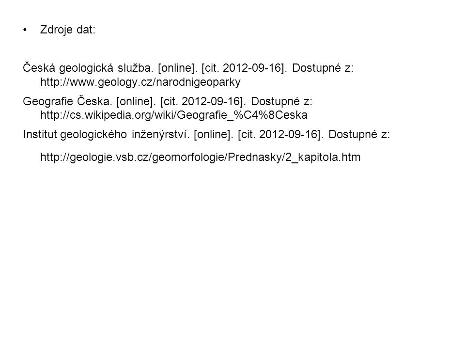 Zdroje dat: Česká geologická služba. [online]. [cit. 2012-09-16]. Dostupné z: http://www.geology.cz/narodnigeoparky.